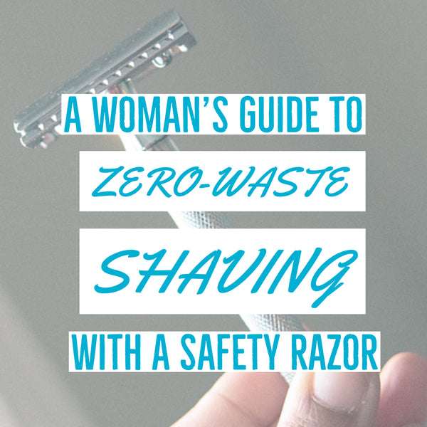 A Woman's Guide to Zero-waste Shaving with a Safety Razor