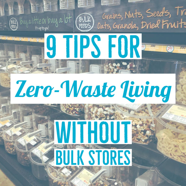 9 Tips for Zero-waste Living Without Bulk Stores Access