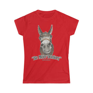 BE MORE DONKEY Women's Softstyle Tee