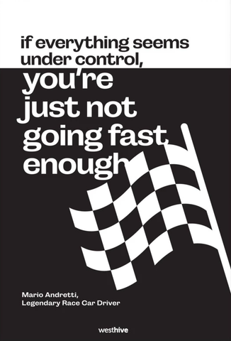 If everything seems under control, you're just not going fast enough. (Black Edition)