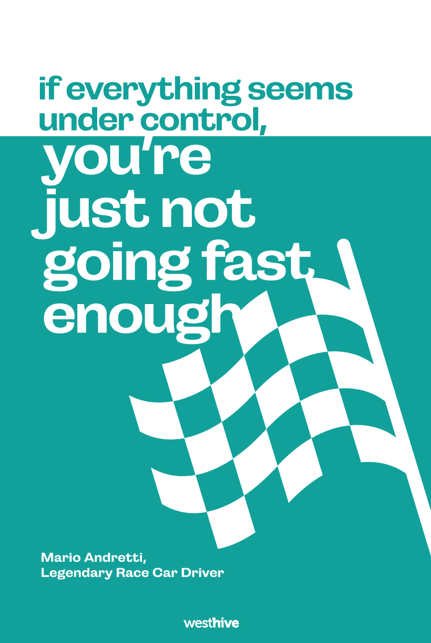 If everything seems under control, you're just not going fast enough.