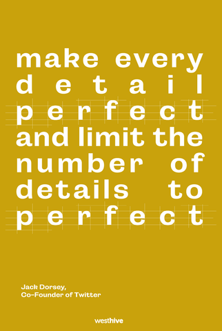Make every detail perfect and limit the number of details to perfect.