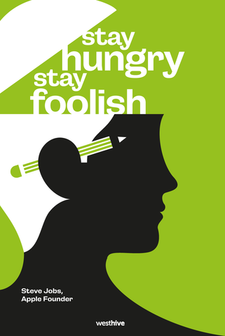 Stay hungry. Stay foolish.
