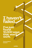 I haven't failed. I've just found 10'000 ways that won't work.