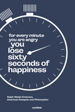 For every minute you are angry you lose sixty seconds of happiness.