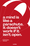 A mind is like a parachute. It doesn't work if it isn't open.