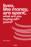 Lives, like money, are spent. What are you buying with yours?
