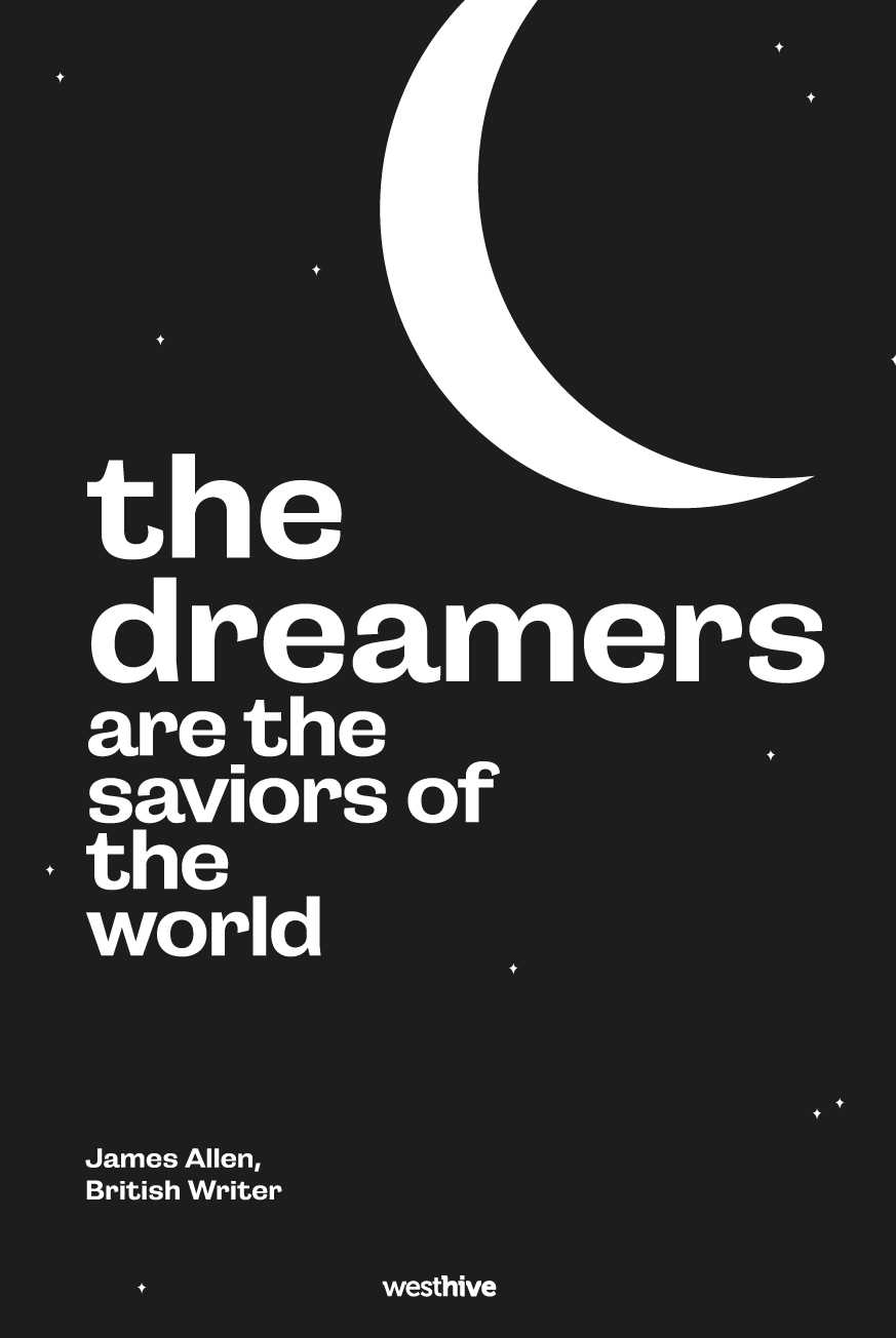 The dreamers are the saviors of the world.