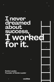 I never dreamed about success, I worked for it.