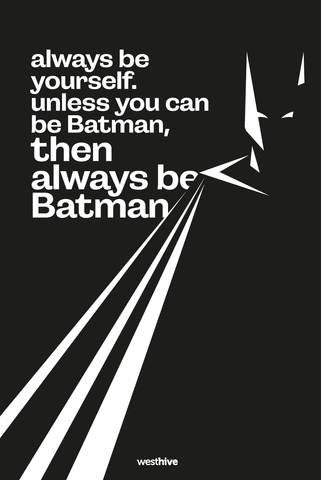 Always be yourself. Unless you can be Batman, then always be Batman.