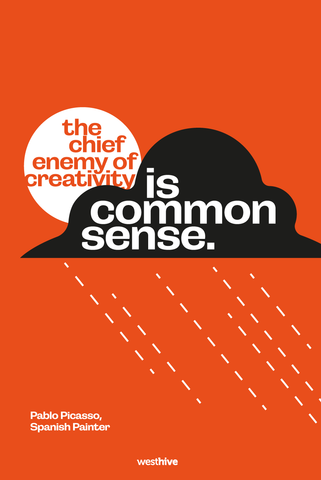 The chief enemy of creativitiy is common sense.