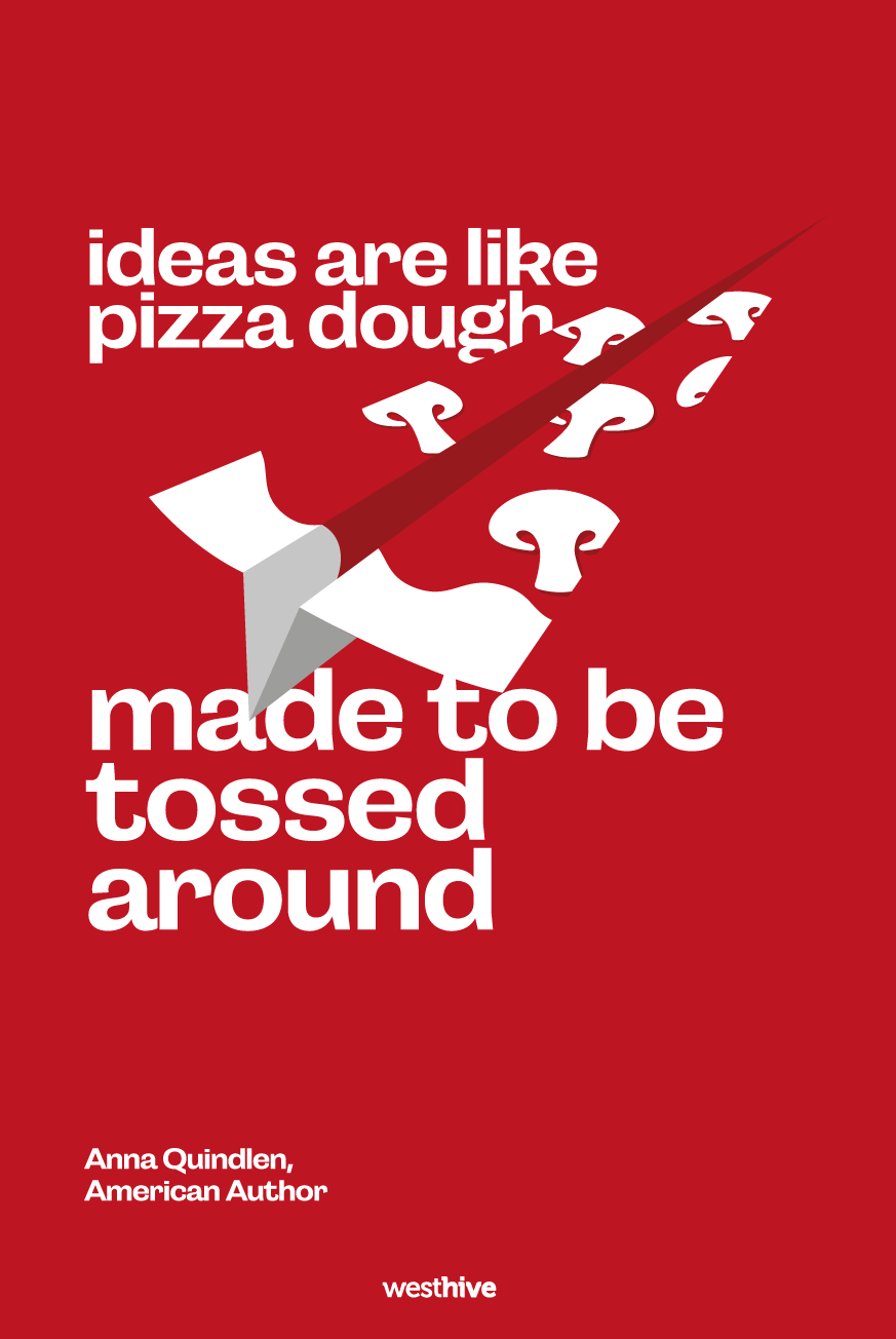 ideas are like pizza dough; made to be tossed around