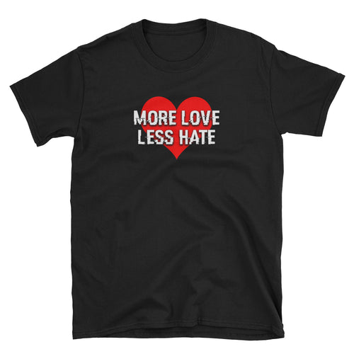 More Love, Less Hate Shirt by An0maly - Dream Rare