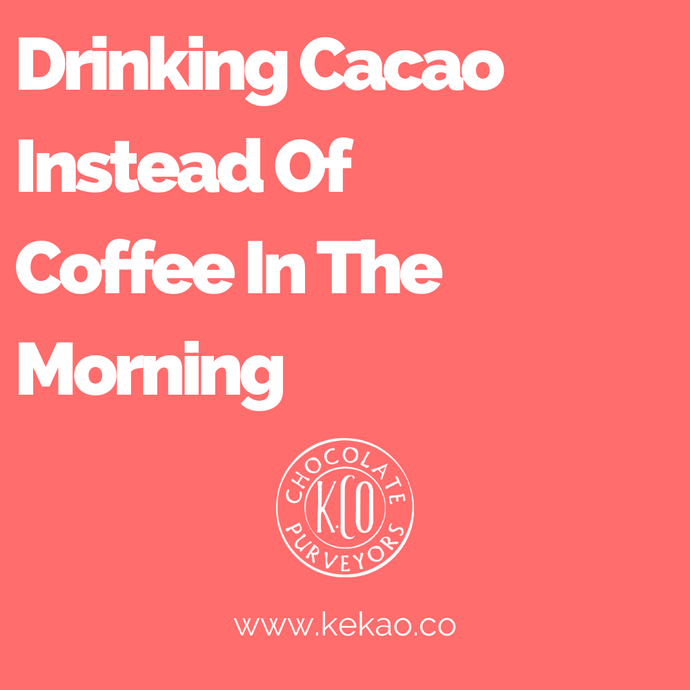 Drinking Cacao Instead Of Coffee In The Morning