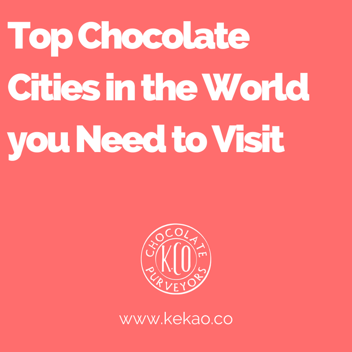 Top Chocolate Cities in the World you Need to Visit