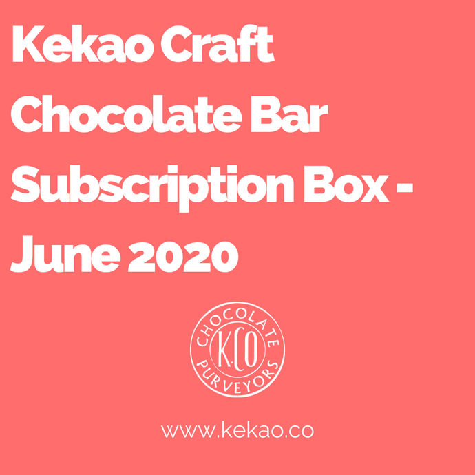 Kekao Craft Chocolate Bar Subscription Box - June 2020