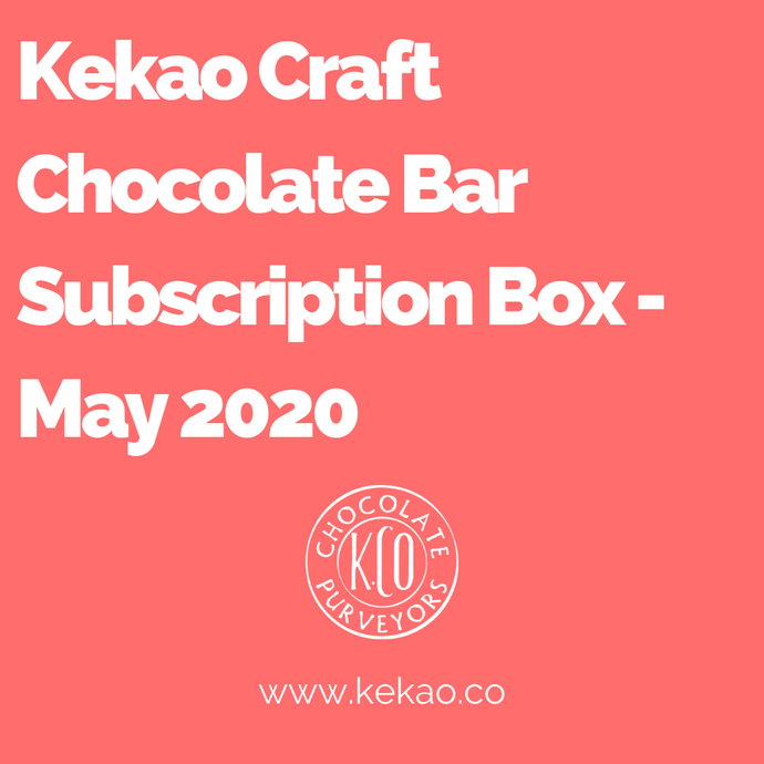 Kekao Craft Chocolate Bar Subscription Box - May 2020
