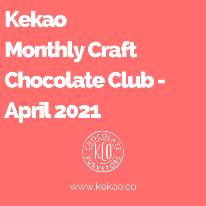 Kekao Monthly Craft Chocolate Club - April 2021