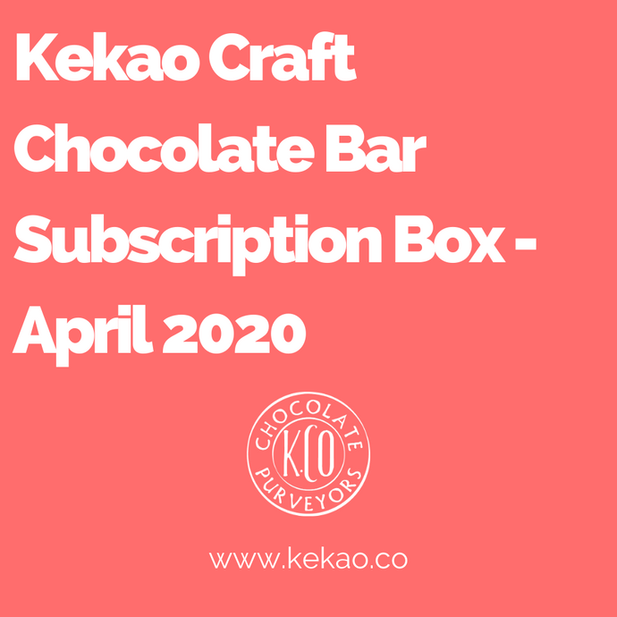 Kekao Craft Chocolate Bar Subscription Box - April 2020