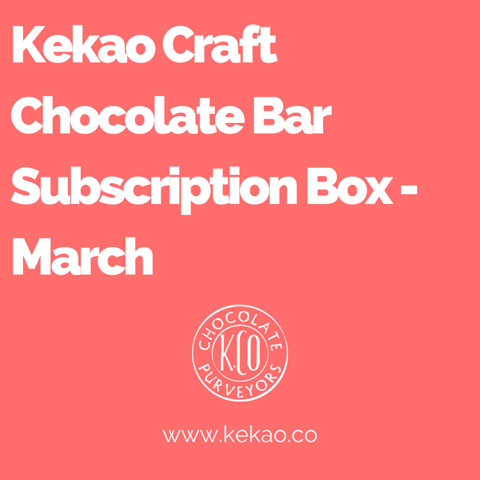 Kekao Craft Chocolate Bar Subscription Box - March