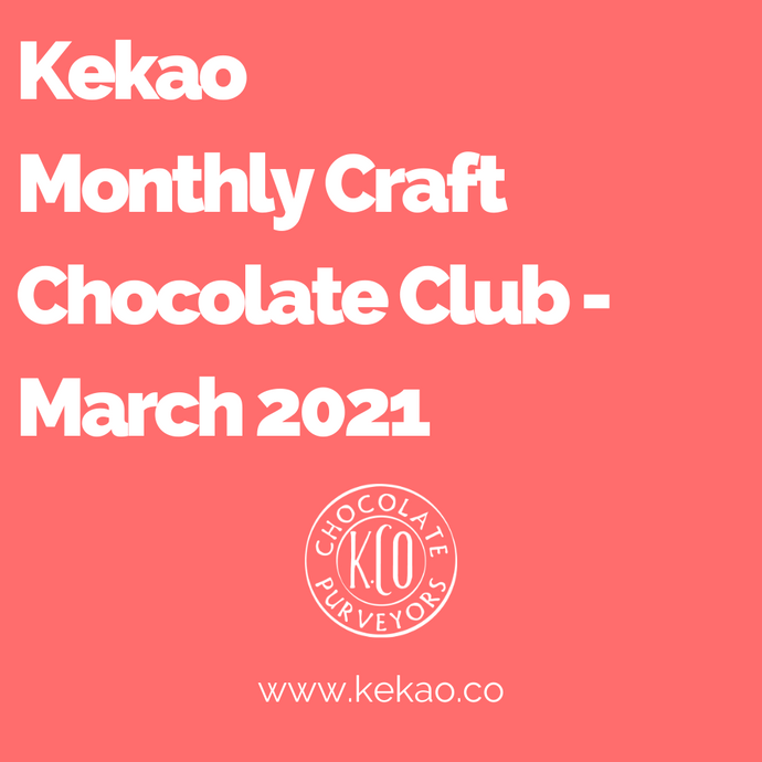 Kekao Monthly Craft Chocolate Club - March 2021