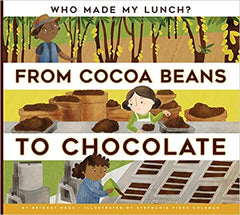 From Cocoa Beans to Chocolate (Who Made My Lunch?) Paperback – Illustrated, February 6, 2018