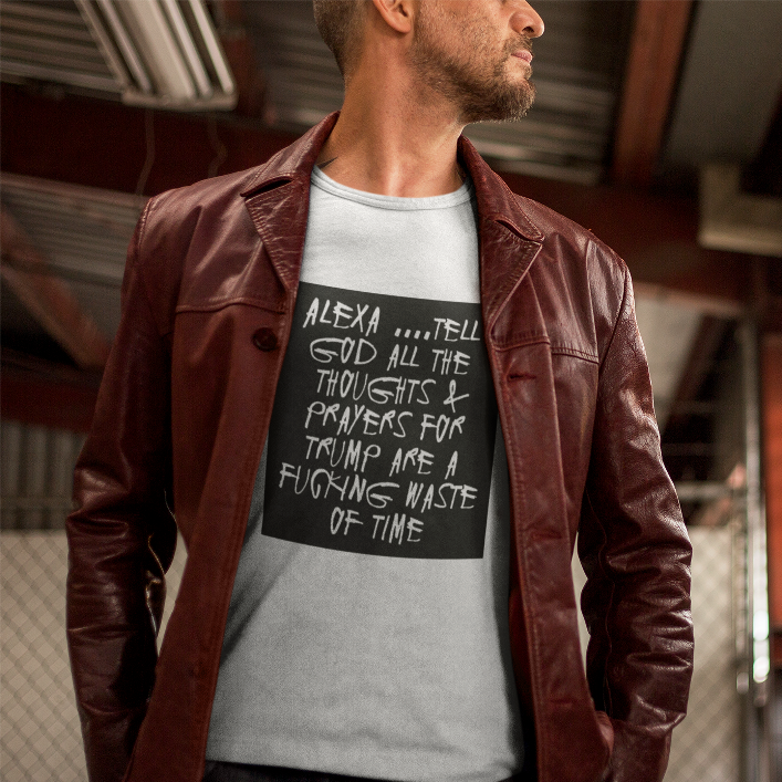 Alexa...Tell God All the Thoughts and Prayers for Trump Are a Fucking Waste of Time Unisex Tee Shirt