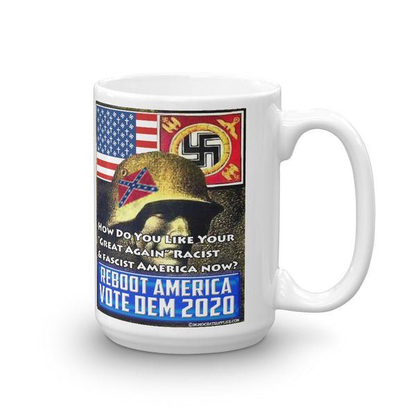 "How Do You Like Your ""Great Again"" Racist and Fascist America Now? Anti-Trump Coffee Mug"