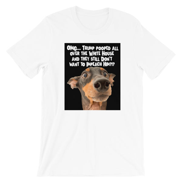 OMG - Trump Pooped All Over the White House... - Trump Impeachment Short-Sleeve Unisex T-Shirt