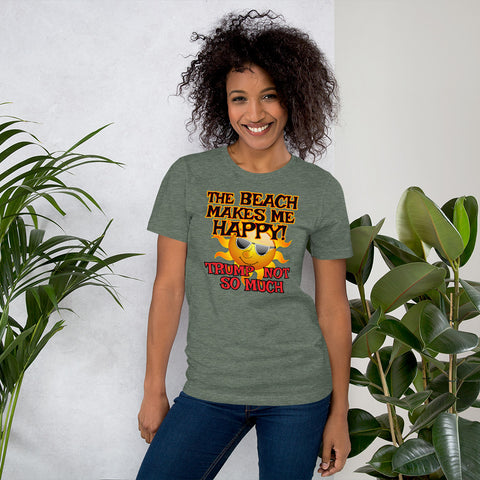 The Beach Makes Me Happy - Trump Not So Much | Anti-Trump Unisex Tee Shirt
