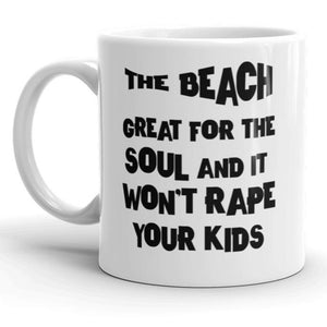 The Beach - Great for the Soul and It Won't Rape Your Kids Truth Mug