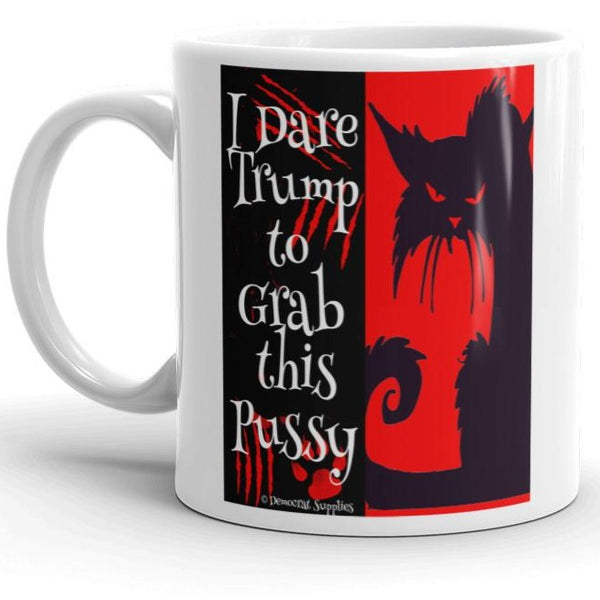 I Dare Trump to Grab This Pussy Coffee Mug