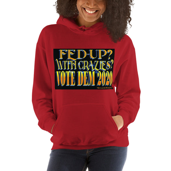 Fed-Up With Crazies? Vote Dem 2020 Anti-Trump Hoodie Sweatshirt