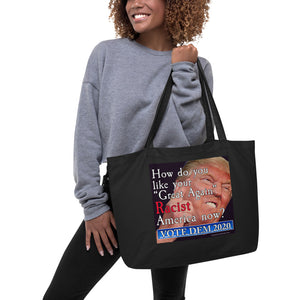 "How Do You Like Your ""Great Again"" Racist America Now? Anti-Trump Racism Large Organic Tote Bag"