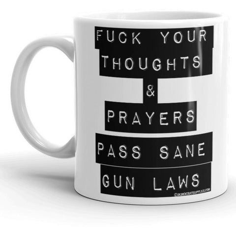 Fuck Your Thoughts and Prayers – Pass Sane Gun Laws Coffee Mug