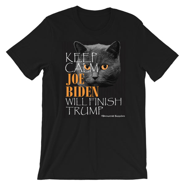 Keep Calm - Joe Biden Will Finish Trump Short-Sleeve Unisex T-Shirt
