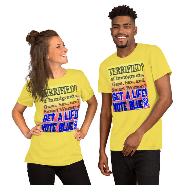 Terrified of Immigrants, Gays, Sex, and Smart Women? Get a Life! Vote Blue 2020 Democrat Unisex Tee-Shirt
