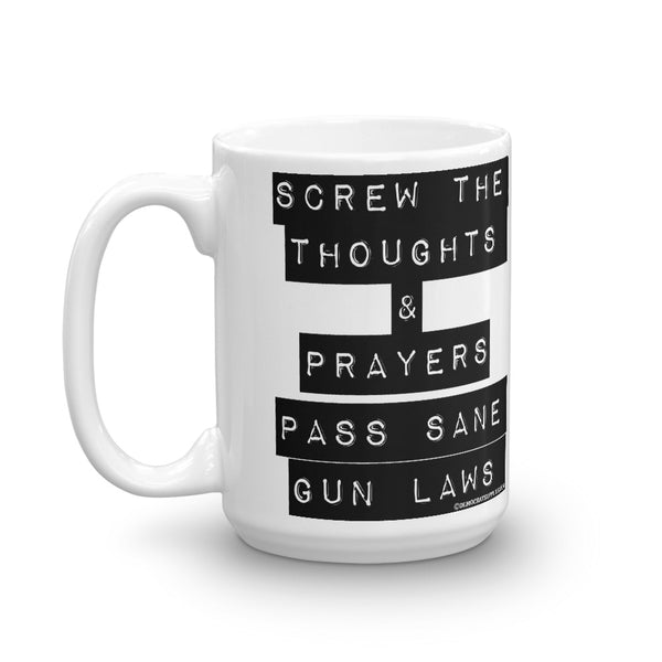 Screw The Thoughts And Prayers – Pass Sane Gun Laws Coffee Mug