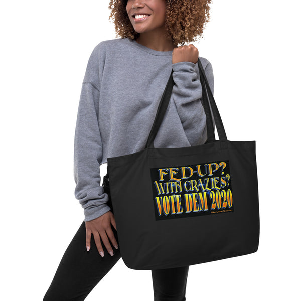 Large Organic Anti-Trump Tote Bag - Fed-Up With Crazies? Vote Dem 2020