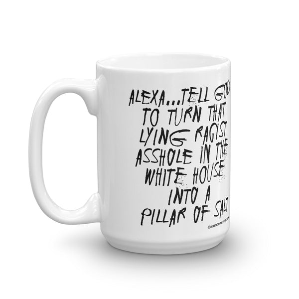 Alexa...Tell God to Turn That Lying Racist Asshole in the White House Into a Pillar of Salt Anti-Trump Coffee Mug