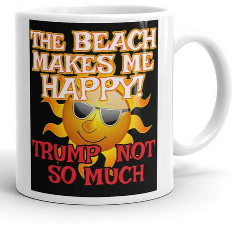 The Beach Makes Me Happy - Trump Not So Much - Anti Trump Coffee Mug