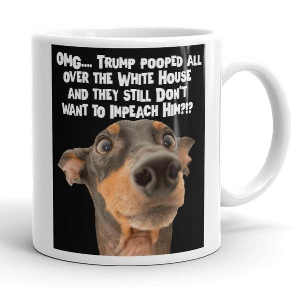 OMG - Trump Pooped All Over the White House... - Trump Impeachment Coffee Mug