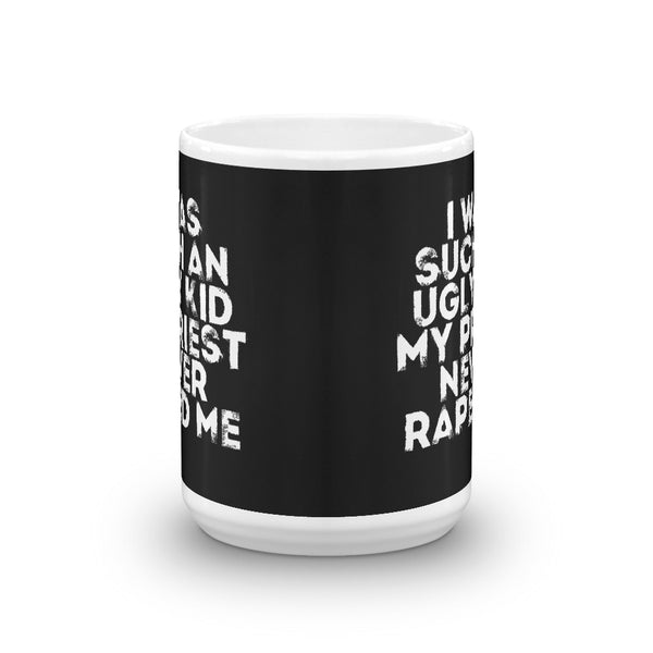 Coffee Mug - I Was Such an Ugly Kid My Priest Never Raped Me