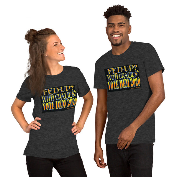Fed-Up With Crazies? Vote Dem 2020 Anti-Trump Unisex Short Sleeve T-Shirt
