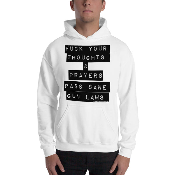 FUCK YOUR THOUGHTS AND PRAYERS – PASS SANE GUN LAWS Hooded Sweatshirt