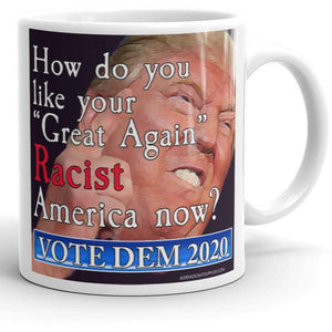 "How Do You Like Your ""Great Again"" Racist America Now? Anti-Trump Coffee Mug"
