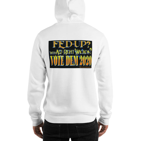 Fed Up With Alt-Right Wackos? Vote Dem 2020 Unisex Zipper Hoodie