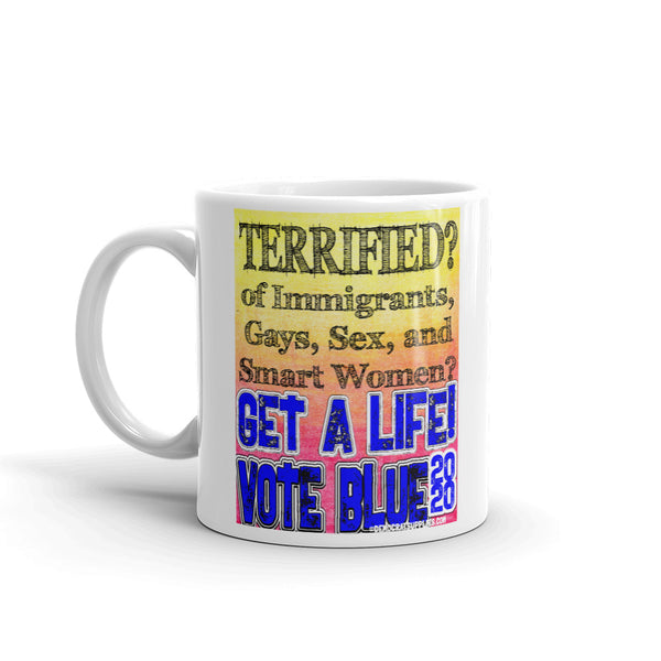 Terrified of Immigrants, Gays, Sex and Smart Women? Get a Life! Vote Blue 2020 Democrat Mug
