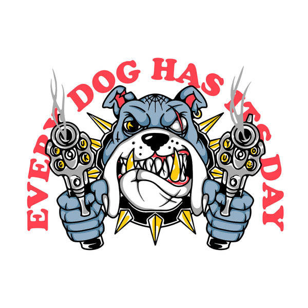 Every Dog Has Its Day Design