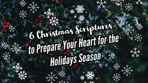 6 Christmas Scriptures to Prepare Your Heart for the Holidays Season